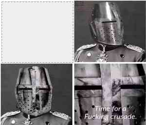 Time For A F****** Crusade Knight Meme Maker