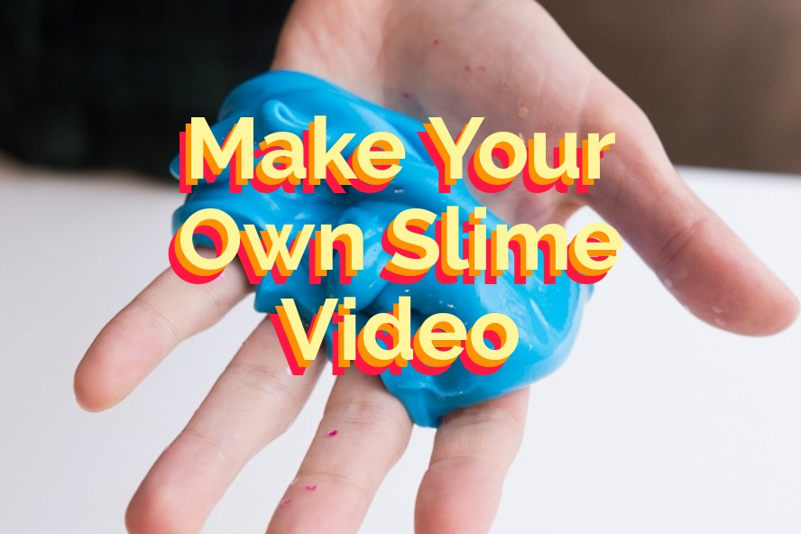 How to Make Slime Videos