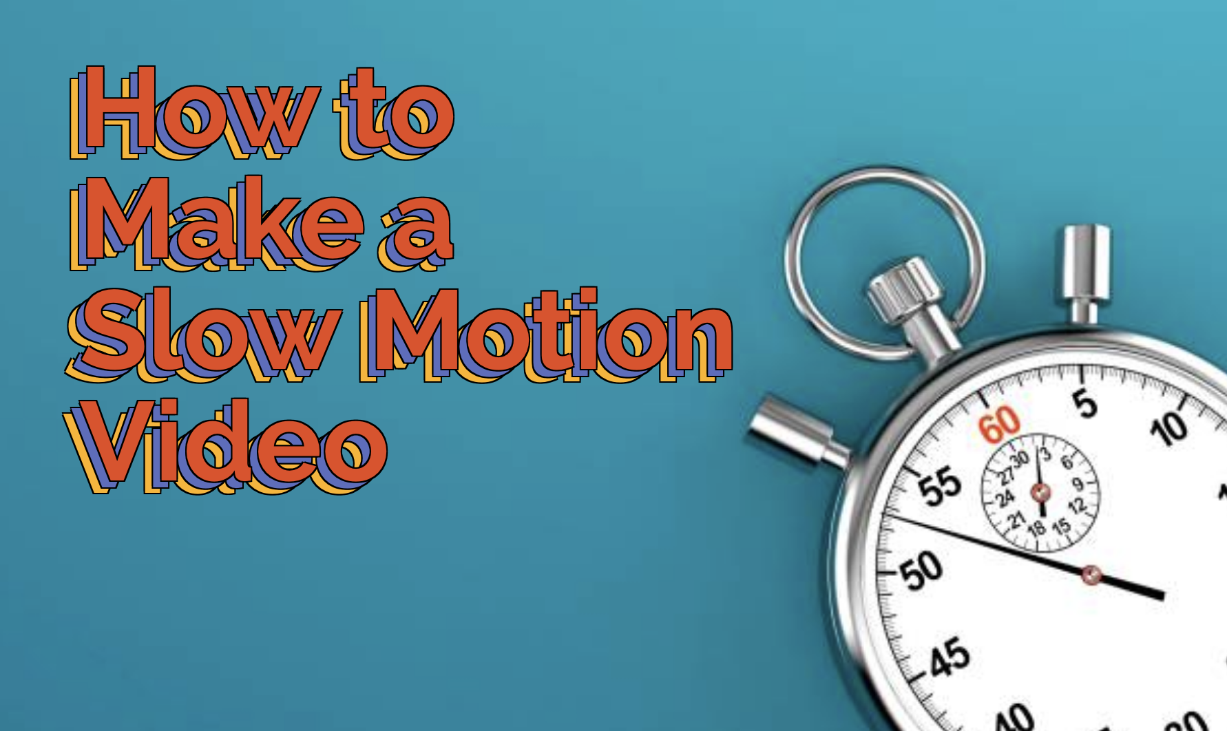How to Make a Slow Motion Video