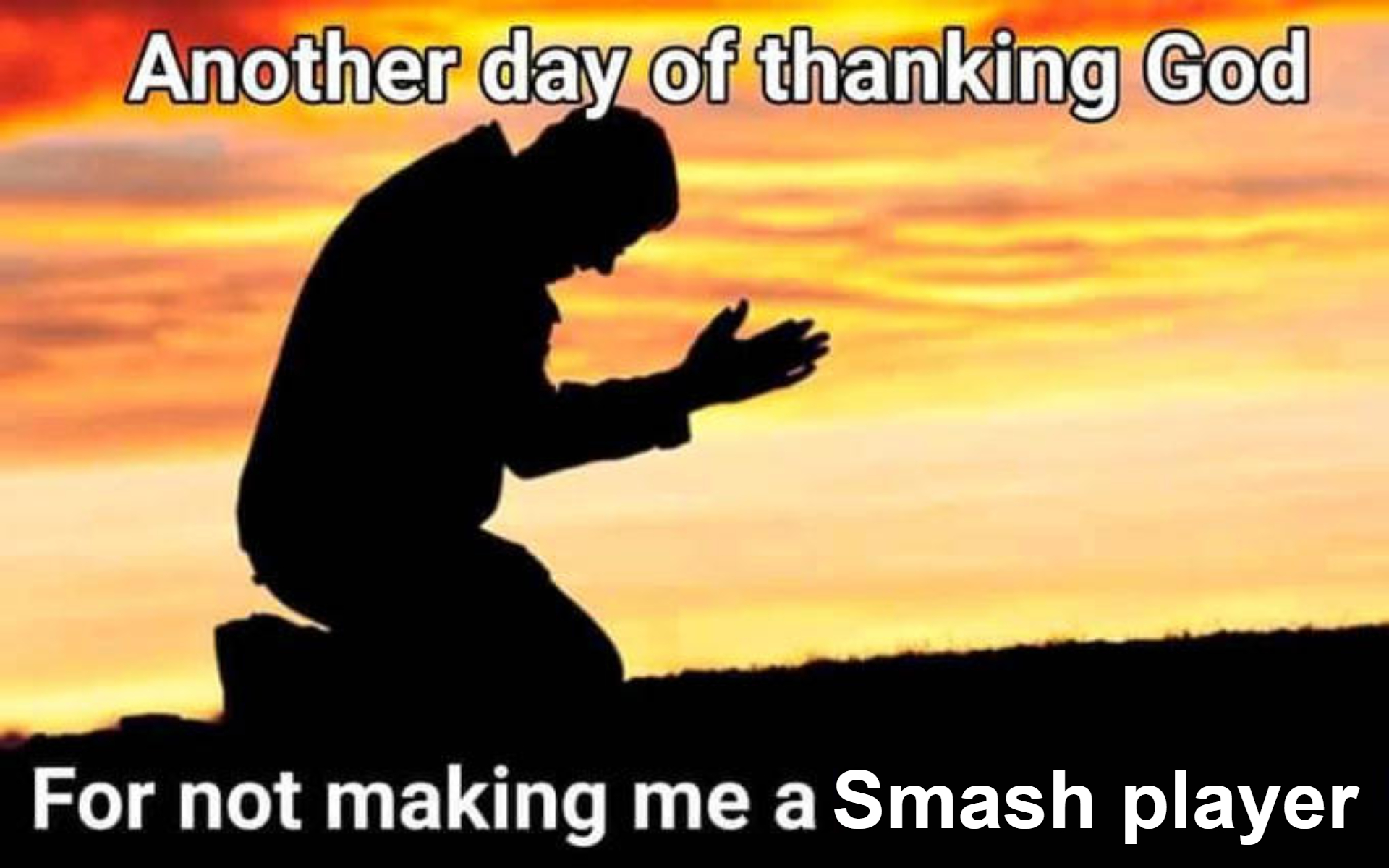 Another Day Of Thanking God For Not Making Me A Meme Generator
